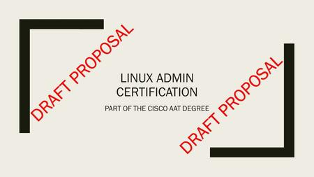 LINUX ADMIN CERTIFICATION PART OF THE CISCO AAT DEGREE DRAFT PROPOSAL.