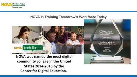NOVA Is Training Tomorrow's Workforce Today NOVA was named the most digital community college in the United States 2014-2015 by the Center for Digital.