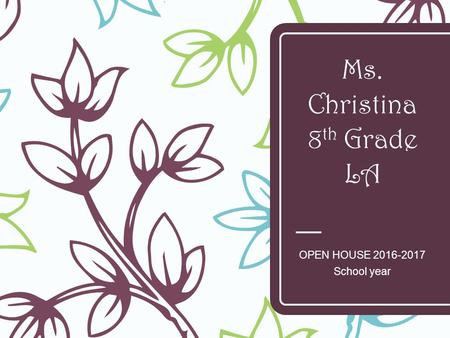 Ms. Christina 8 th Grade LA OPEN HOUSE 2016-2017 School year.