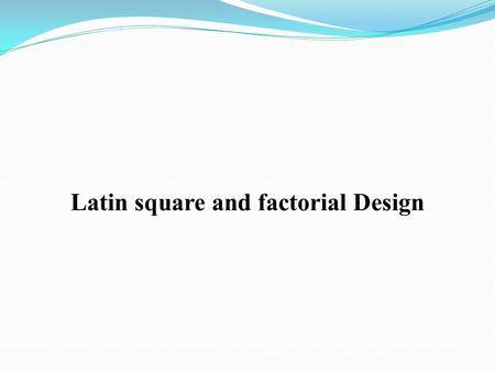 Latin square and factorial Design. Latin Square Design It an Experimental design frequently used in agriculture research. For example an experiment has.