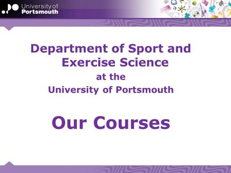 Department of Sport and Exercise Science at the University of Portsmouth Our Courses.