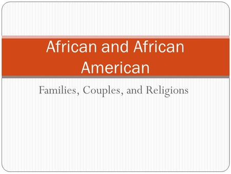 African and African American Families, Couples, and Religions.