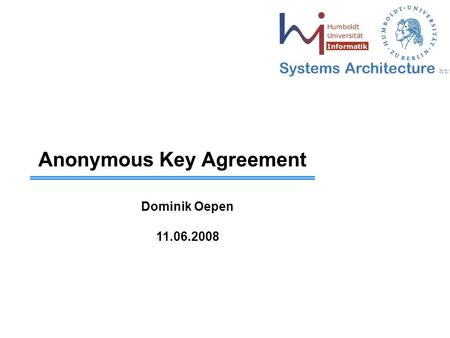 Systems Architecture  Anonymous Key Agreement Dominik Oepen 11.06.2008.