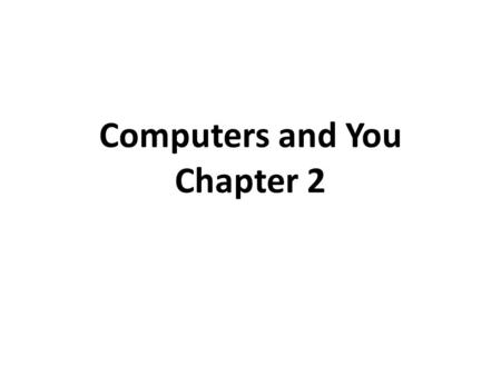 "Computers and You Chapter 2. Definitions Technology – the use of science to solve practical problems Microprocessor, the ""brain"" of every computerized."