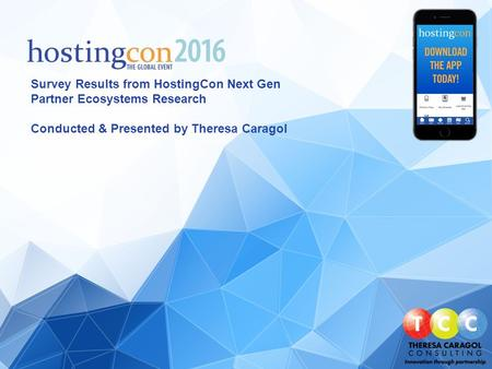 Survey Results from HostingCon Next Gen Partner Ecosystems Research Conducted & Presented by Theresa Caragol.