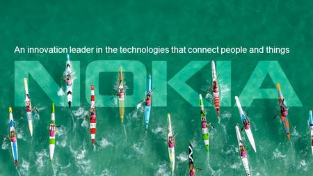 1 © Nokia 2016 An innovation leader in the technologies that connect people and things.