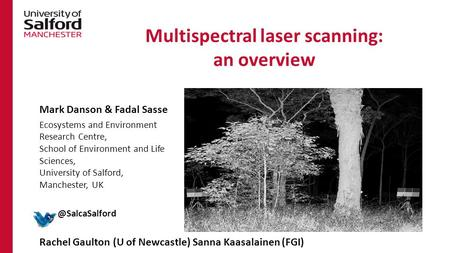 Multispectral laser scanning: an overview Mark Danson & Fadal Sasse Ecosystems and Environment Research Centre, School of Environment and Life Sciences,