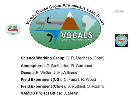 Science Working Group: C. R. Mechoso (Chair) Atmosphere: C. Bretherton, R. Garreaud Ocean: B. Weller, J. McWilliams Field Experiment (US): C. Fairall,