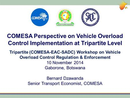 COMESA Perspective on Vehicle Overload Control Implementation at Tripartite Level Tripartite (COMESA-EAC-SADC) Workshop on Vehicle Overload Control Regulation.