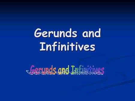 Gerunds and Infinitives. Gerunds: The Gerund as a Noun It can be subject, object, predicate, and the object of a preposition: Her feelings were hurt /