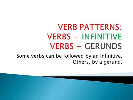 Some verbs can be followed by an infinitive. Others, by a gerund.