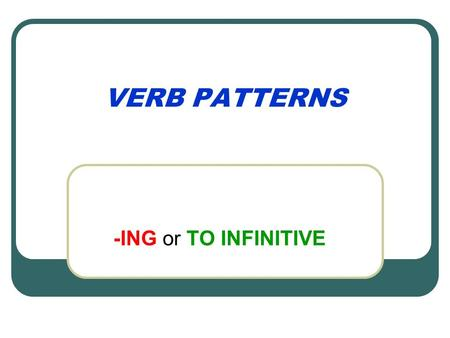 VERB PATTERNS -ING or TO INFINITIVE Verbs followed by -ing admit adore appreciate avoid can't face can't help can't stand can't resist carry on consider.