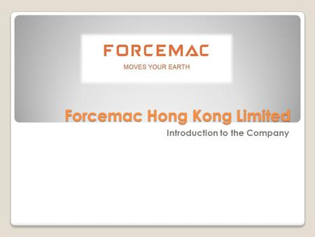 Forcemac Hong Kong Limited Introduction to the Company.