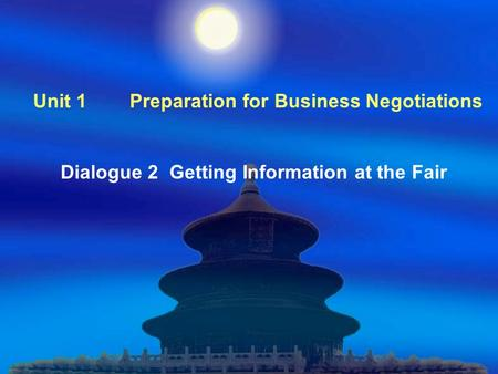 Unit 1 Preparation for Business Negotiations Dialogue 2 Getting Information at the Fair.