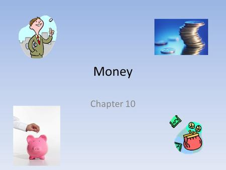 Money Chapter 10. What is Money? Money is anything that serves as a medium of exchange, a unit of account, and a store of value.