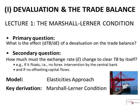 Primary question: What is the effect (dTB/dE) of a devaluation on the trade balance? Secondary question: How much must the exchange rate (E) change to.