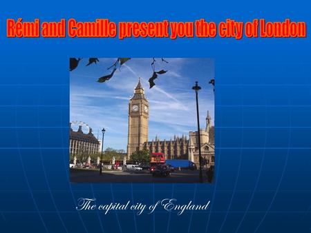 The capital city of England. London is in the South-East of England. There are 7 684 700 inhabitants They are Europeans but their money is the « pound.