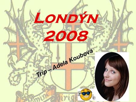 Londýn 2008 Trip – Adela Koubova. At the beginning of 2008 year I visited (with my family) the beautiful city of London. It was my second visit. This.