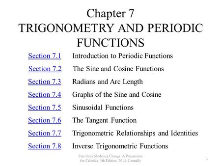 Chapter 7 TRIGONOMETRY AND PERIODIC FUNCTIONS Section 7.1Section 7.1Introduction to Periodic Functions Section 7.2Section 7.2The Sine and Cosine Functions.