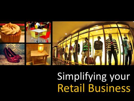 Simplifying your Retail Business. What is selling and what is not? What is the stock position? Which customers are loyal to the store? Who amongst my.