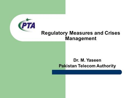 Regulatory Measures and Crises Management Dr. M. Yaseen Pakistan Telecom Authority.