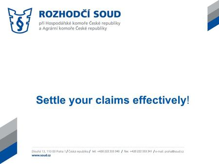 Settle your claims effectively!. Arbitration Court attached to the Economic Chamber of the Czech Republic and the Agricultural Chamber of the Czech Republic.