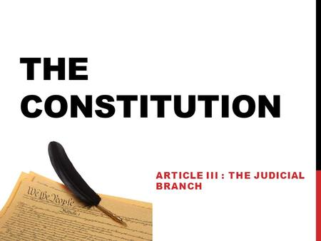 THE CONSTITUTION ARTICLE III : THE JUDICIAL BRANCH.