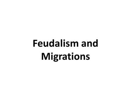 Feudalism and Migrations. Migrants Nomadic and semi-nomadic groups raided throughout Europe, increasing instability – Angles and Saxons – Magyars – Muslims.