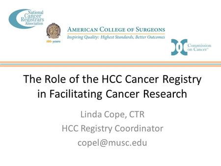 The Role of the HCC Cancer Registry in Facilitating Cancer Research Linda Cope, CTR HCC Registry Coordinator