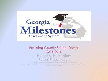Paulding County School District 2015-2016 Hutchens Elementary Parent Presentation Powerpoint information has been adapted from resources available at