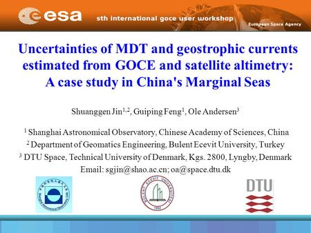 Uncertainties of MDT and geostrophic currents estimated from GOCE and satellite altimetry: A case study in China's Marginal Seas Shuanggen Jin 1,2, Guiping.