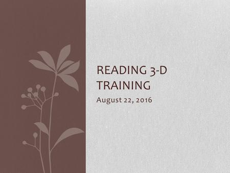 August 22, 2016 READING 3-D TRAINING. Overview All students will need a benchmark assessment beginning September 5 th Students will need several assessments.