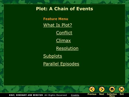 What Is Plot? Conflict Climax Resolution Subplots Parallel Episodes Plot: A Chain of Events Feature Menu.