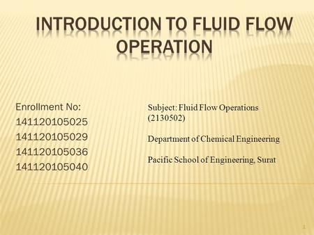 Enrollment No: 141120105025 141120105029 141120105036 141120105040 1 Subject: Fluid Flow Operations (2130502) Department of Chemical Engineering Pacific.