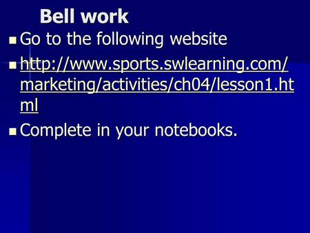 Bell work Go to the following website Go to the following website  marketing/activities/ch04/lesson1.ht ml