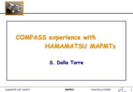 1 SuperB-PID, LNF 4/4/2011 MAPMTsSilvia DALLA TORRE COMPASS experience with HAMAMATSU MAPMTs S. Dalla Torre.