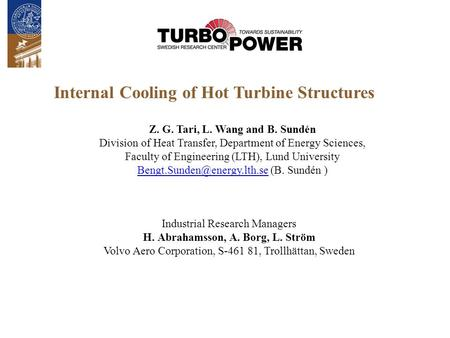 Z. G. Tari, L. Wang and B. Sundén Division of Heat Transfer, Department of Energy Sciences, Faculty of Engineering (LTH), Lund University