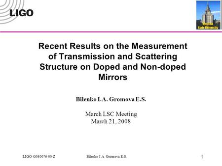 LIGO-G080076-00-Z Bilenko I.A. Gromova E.S. 1 Recent Results on the Measurement of Transmission and Scattering Structure on Doped and Non-doped Mirrors.