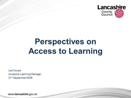 Perspectives on Access to Learning Les Coupe Access to Learning Manager 21 st September 2009.