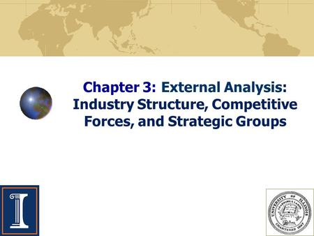 Chapter 3: External <strong>Analysis</strong>: Industry Structure, Competitive <strong>Forces</strong>, and Strategic Groups.