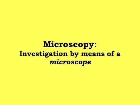 Microscopy : microscope Microscopy : Investigation by means of a microscope.
