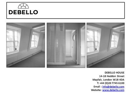 DEBELLO HOUSE 14-18 Heddon Street Mayfair, London W1B 4DA T: +44 (0)20 7745 6100   Website: