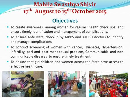 Objectives To create awareness among women for regular health check ups and ensure timely identification and management of complications. To ensure Ante.