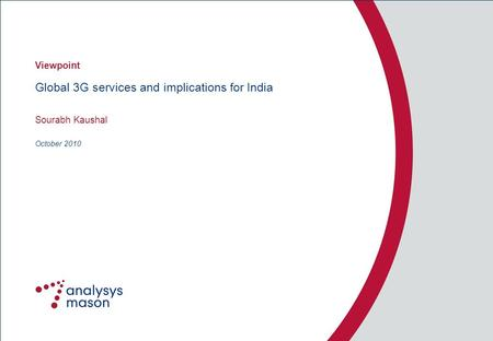 Global 3G services and implications for India Sourabh Kaushal October 2010 Viewpoint.