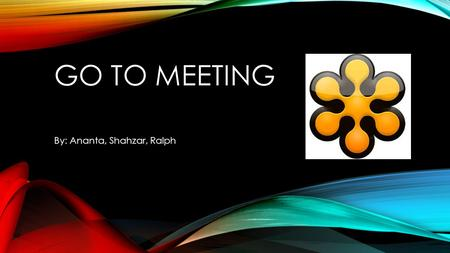 GO TO MEETING By: Ananta, Shahzar, Ralph. WHAT IS GTM? GoToMeeting is a web-hosted service created and marketed by the online services division of Citrix.
