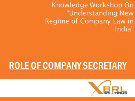 "ROLE OF COMPANY SECRETARY Knowledge Workshop On ""Understanding New Regime of Company Law in India"""