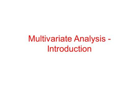 Multivariate Analysis - Introduction. What is Multivariate Analysis? The expression multivariate analysis is used to describe analyses of data that have.
