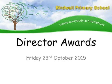 Director Awards Friday 23 rd October 2015. Clemence Miss Sanderson says… Clemence always does everything with a smile and tries her very best. She is.