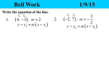 Bell Work1/9/15 Write the equation of the line. Yesterday's Homework 1.Any questions? 2.Please pass your homework to the front. Make sure the correct.