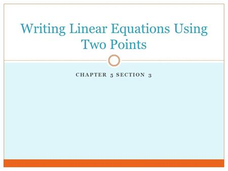 CHAPTER 5 SECTION 3 Writing Linear Equations Using Two Points.